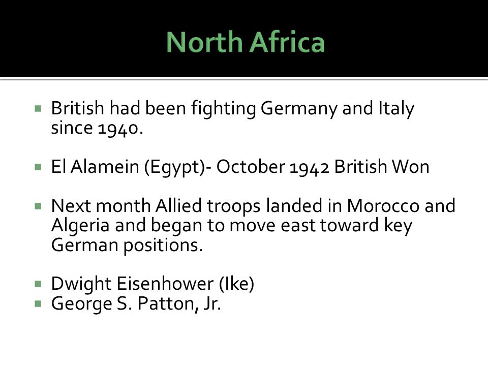 North Africa British had been fighting Germany and Italy since 1940.