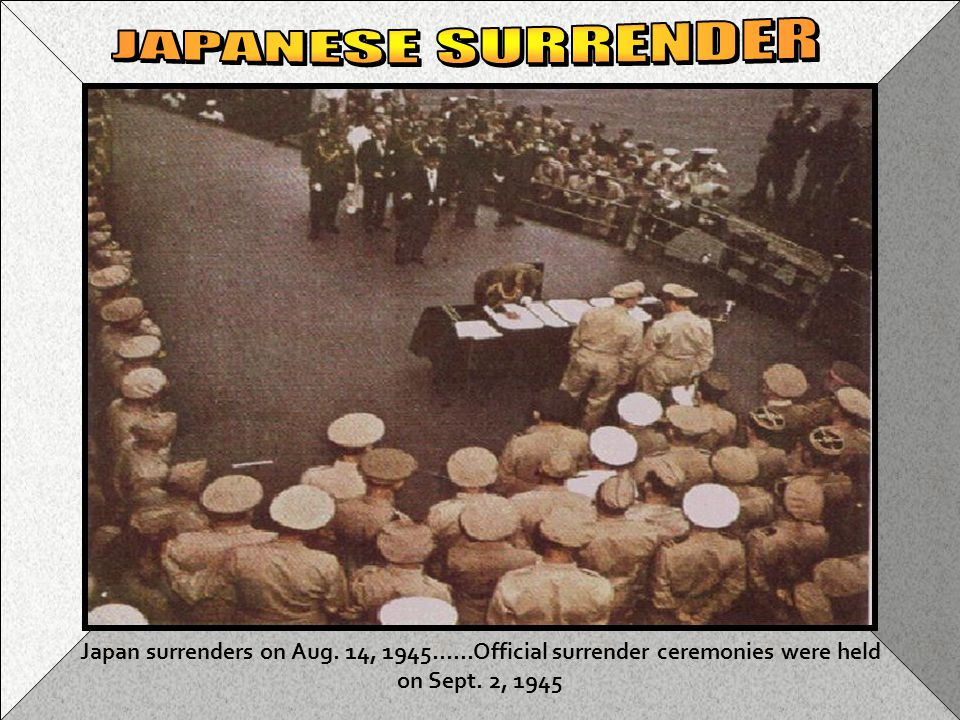 JAPANESE SURRENDER Jap surrender. Japan surrenders on Aug.