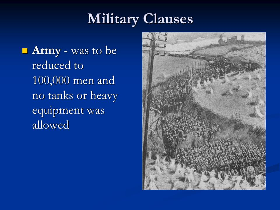 Military Clauses Army - was to be reduced to 100,000 men and no tanks or heavy equipment was allowed.