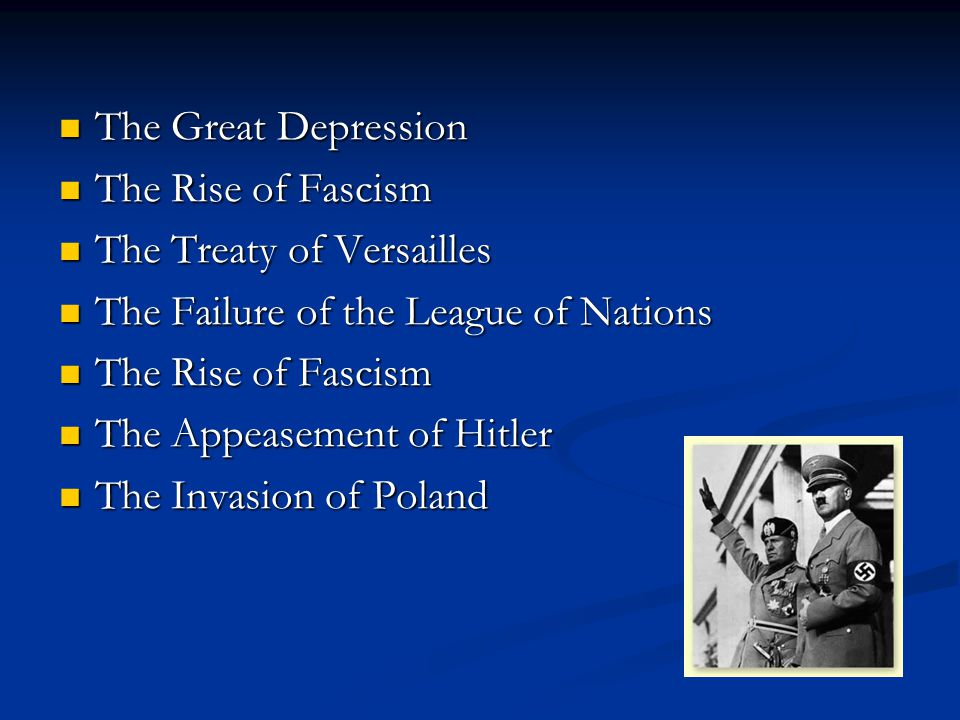 The Great Depression The Rise of Fascism. The Treaty of Versailles. The Failure of the League of Nations.