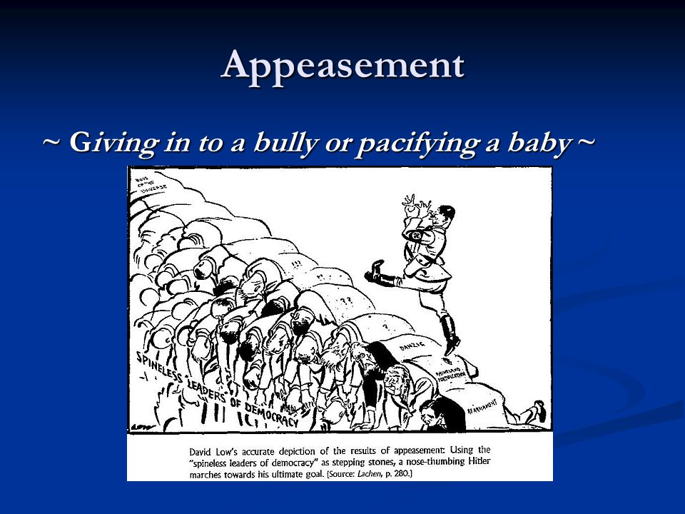 Appeasement ~ Giving in to a bully or pacifying a baby ~