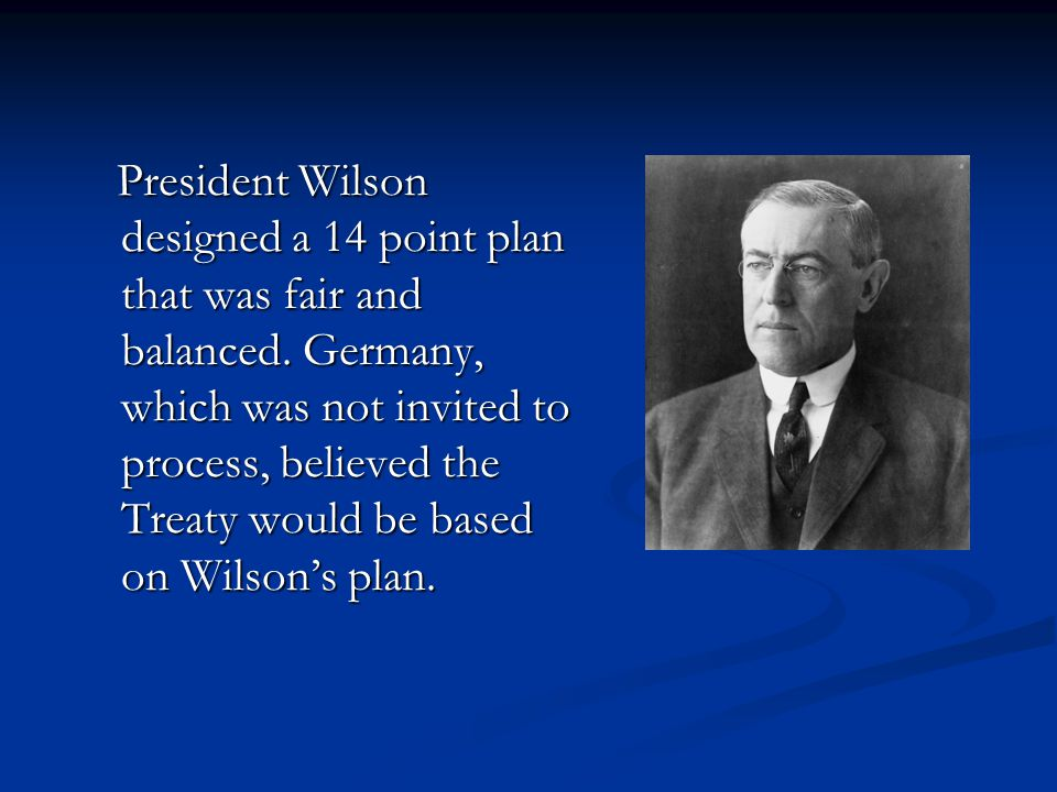 President Wilson designed a 14 point plan that was fair and balanced