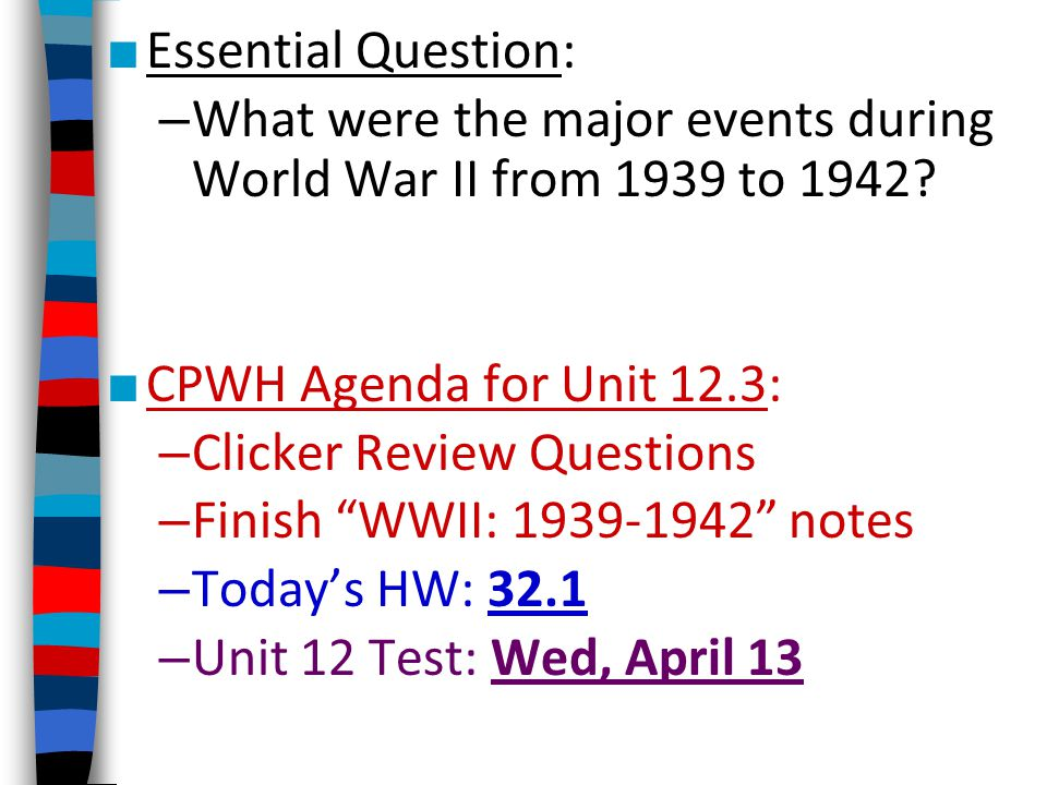 Essential Question: What were the major events during World War II from 1939 to 1942 CPWH Agenda for Unit 12.3: