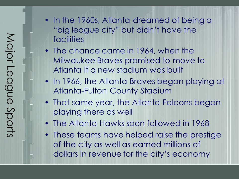 Major League Sports In the 1960s, Atlanta dreamed of being a big league city but didn't have the facilities.