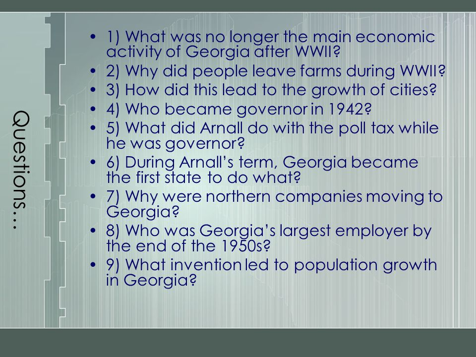 Questions… 1) What was no longer the main economic activity of Georgia after WWII 2) Why did people leave farms during WWII