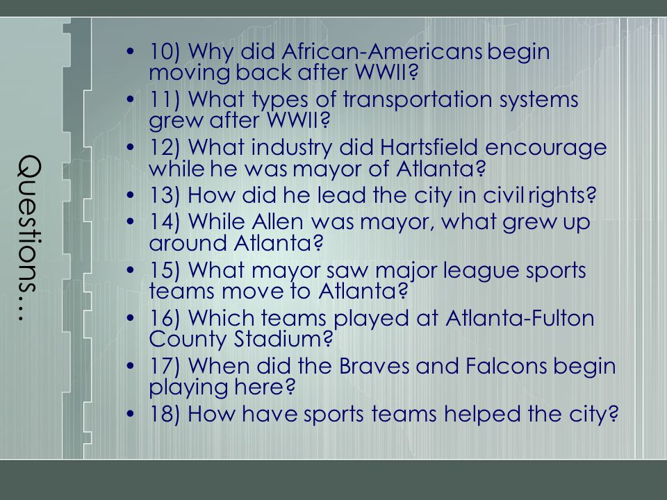 Questions… 10) Why did African-Americans begin moving back after WWII