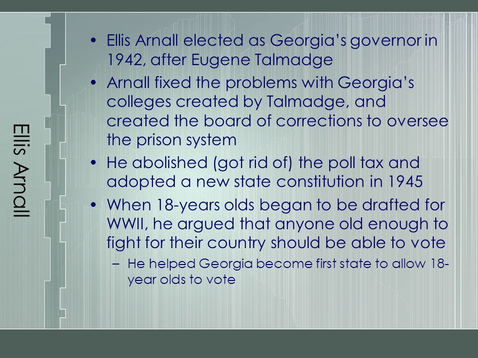 Ellis Arnall Ellis Arnall elected as Georgia's governor in 1942, after Eugene Talmadge.