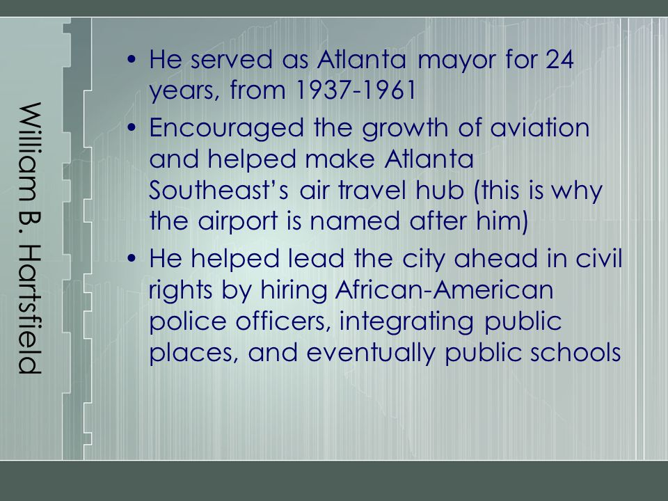 William B. Hartsfield He served as Atlanta mayor for 24 years, from 1937-1961.