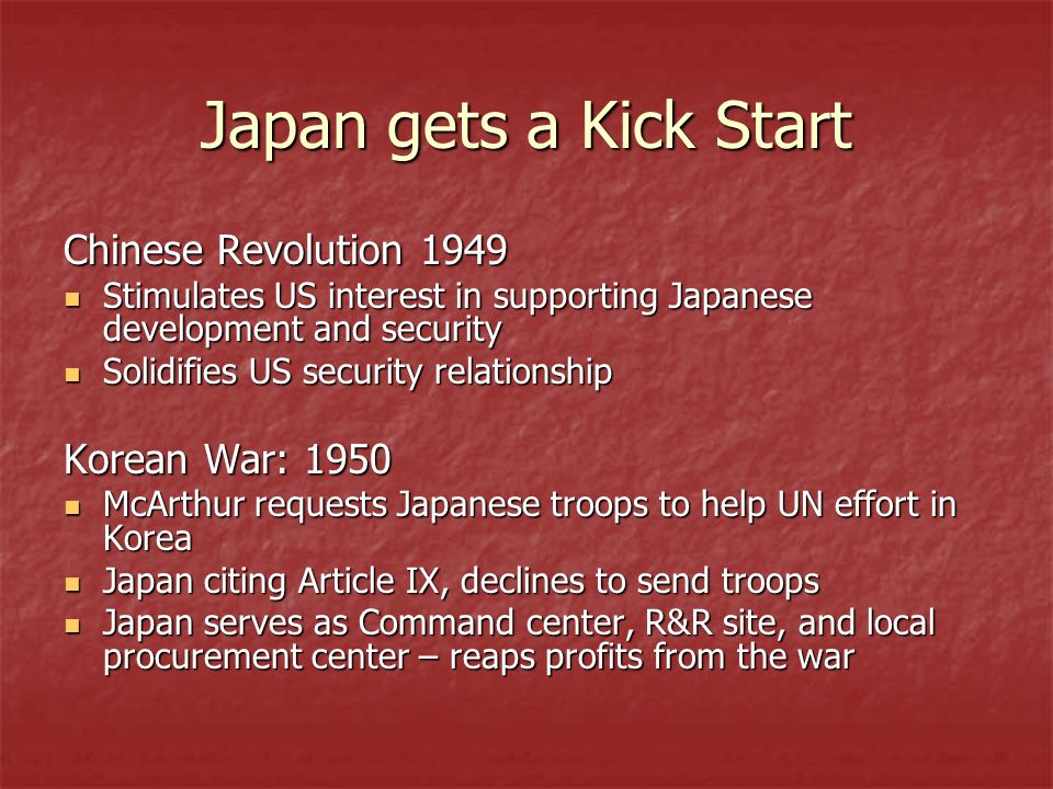 Japan gets a Kick Start Chinese Revolution 1949 Korean War: 1950