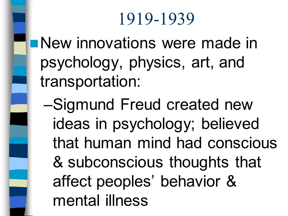 1919-1939 New innovations were made in psychology, physics, art, and transportation: