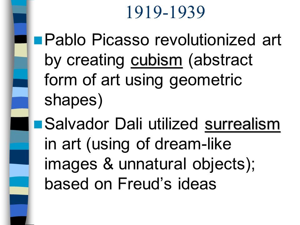 1919-1939 Pablo Picasso revolutionized art by creating cubism (abstract form of art using geometric shapes)
