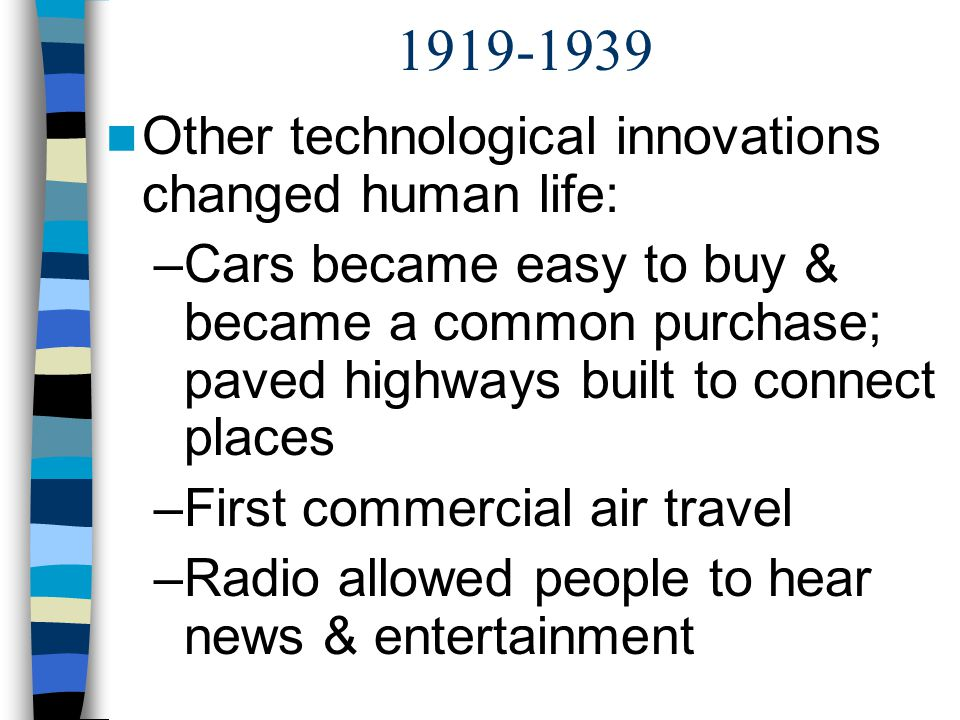 1919-1939 Other technological innovations changed human life:
