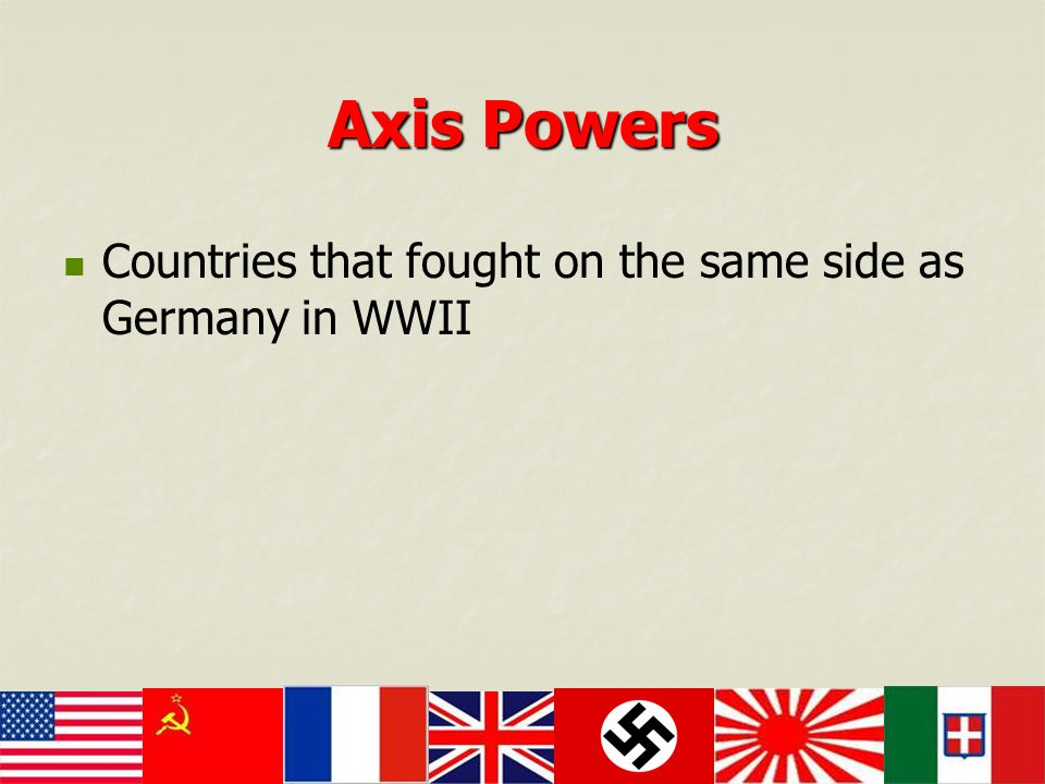 Axis Powers Countries that fought on the same side as Germany in WWII