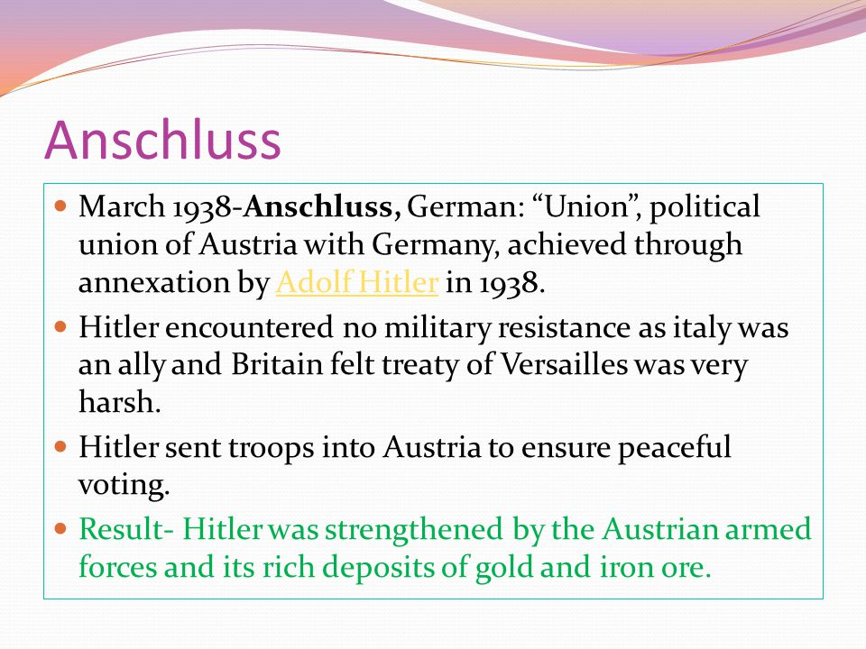 Anschluss March 1938-Anschluss, German: Union , political union of Austria with Germany, achieved through annexation by Adolf Hitler in 1938.