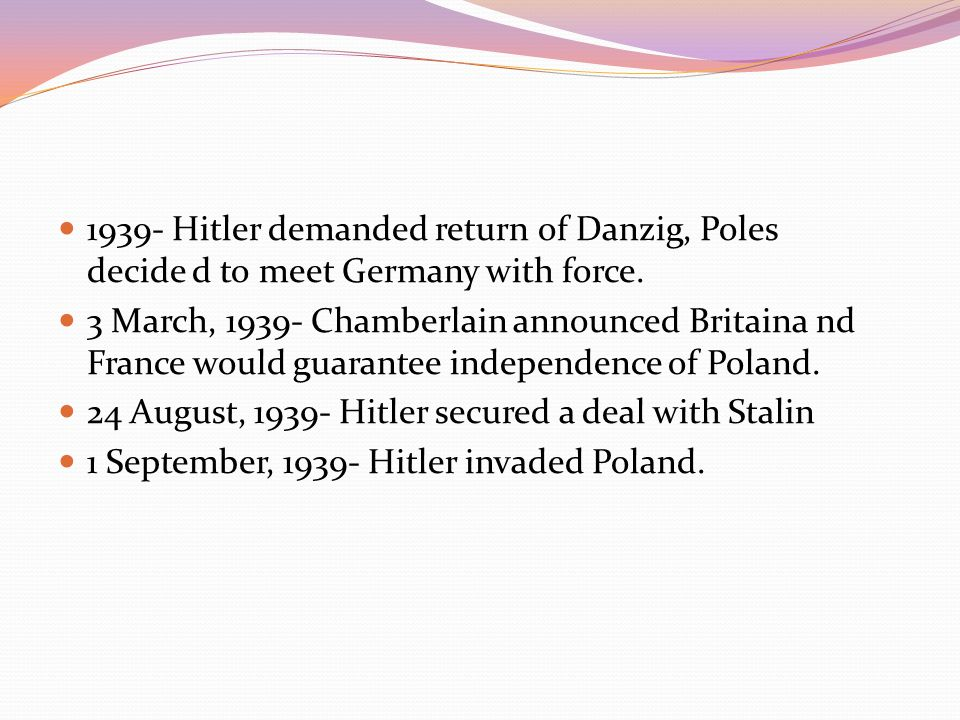 1939- Hitler demanded return of Danzig, Poles decide d to meet Germany with force.
