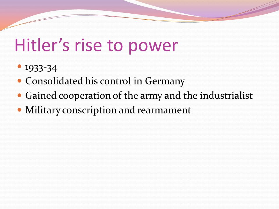 Hitler's rise to power 1933-34 Consolidated his control in Germany