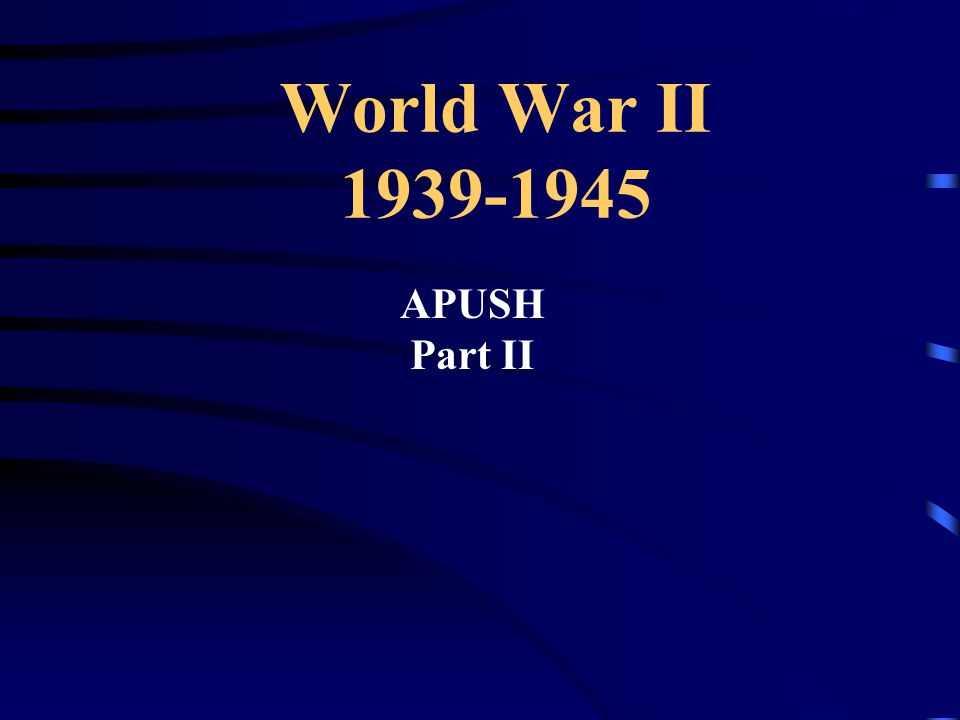 World War II 1939-1945 APUSH Part II