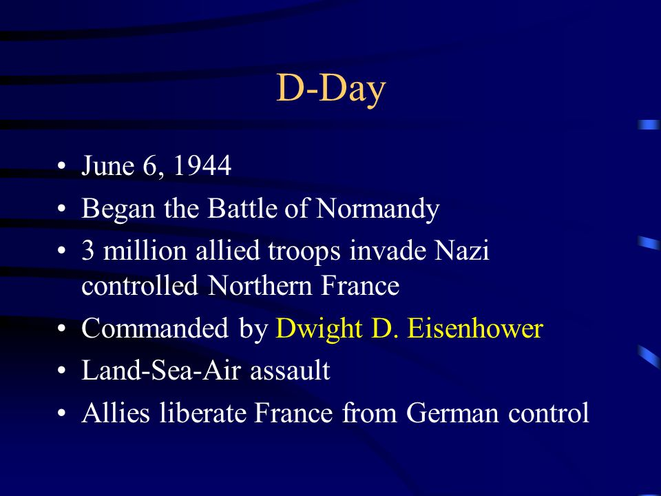 D-Day June 6, 1944 Began the Battle of Normandy
