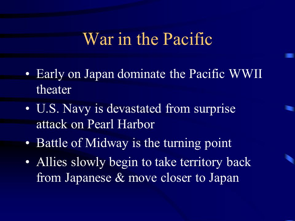 War in the Pacific Early on Japan dominate the Pacific WWII theater