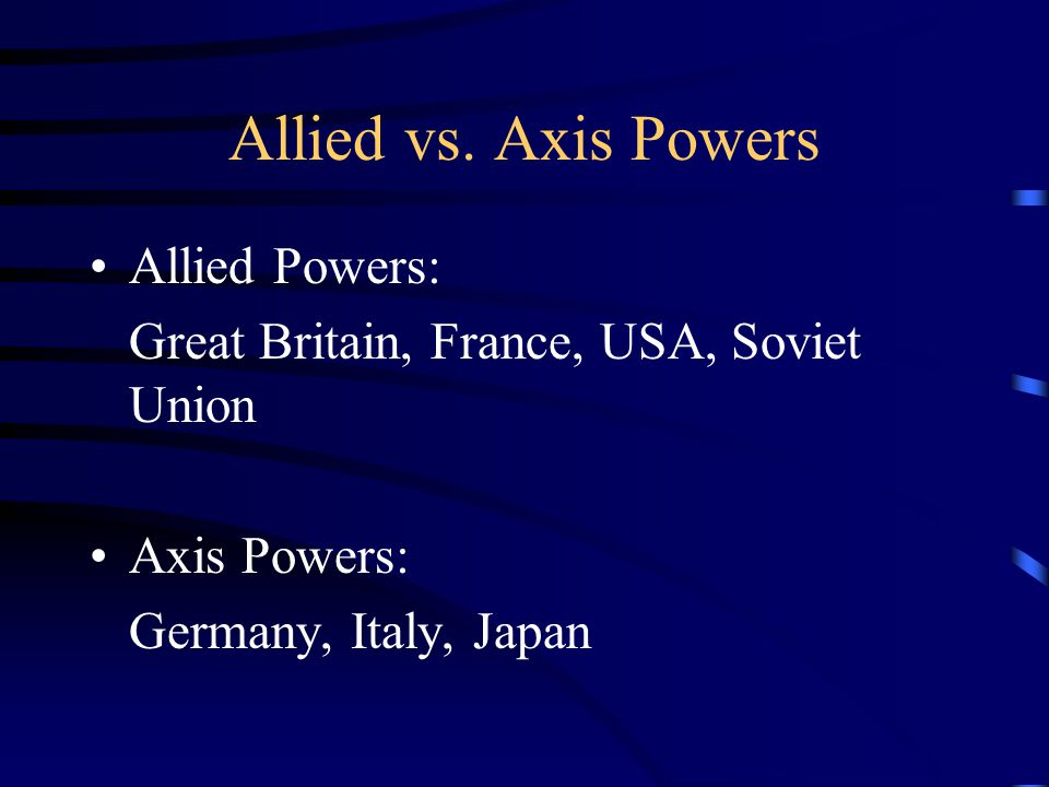 Allied vs. Axis Powers Allied Powers: