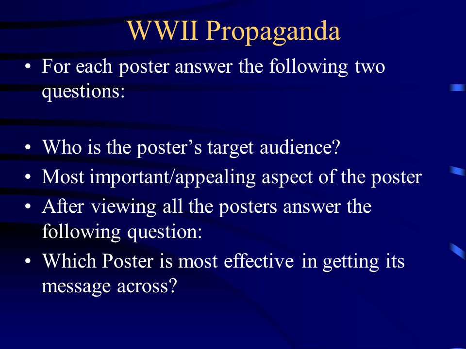 WWII Propaganda For each poster answer the following two questions: