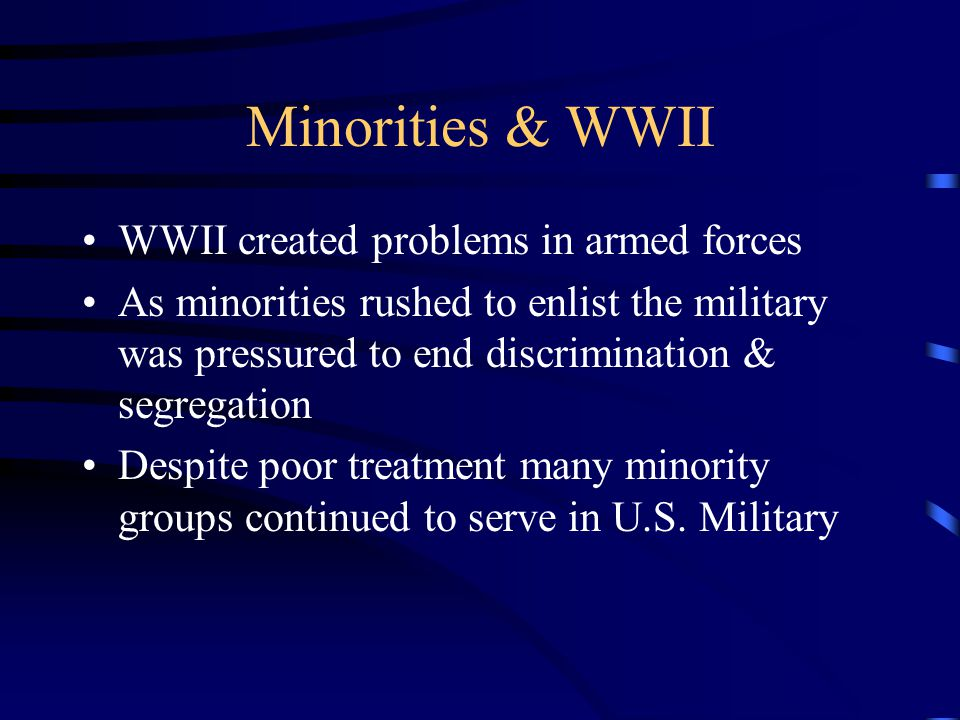 Minorities & WWII WWII created problems in armed forces