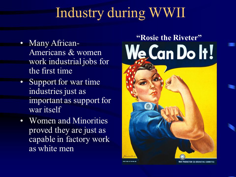 Industry during WWII Rosie the Riveter Many African-Americans & women work industrial jobs for the first time.