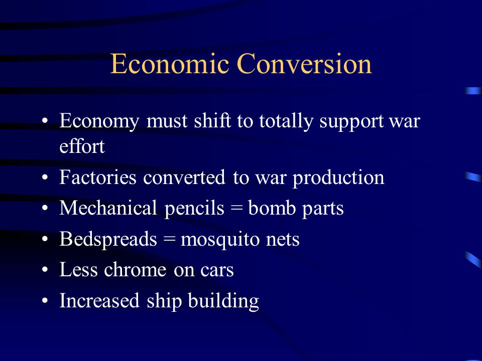 Economic Conversion Economy must shift to totally support war effort