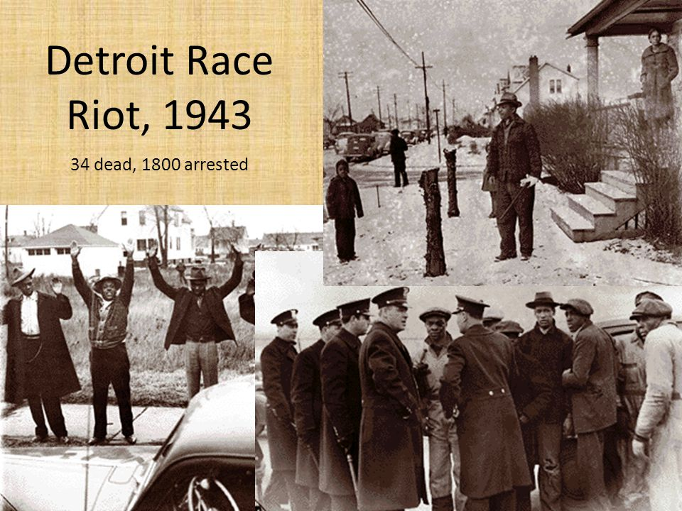 Detroit Race Riot, 1943 34 dead, 1800 arrested
