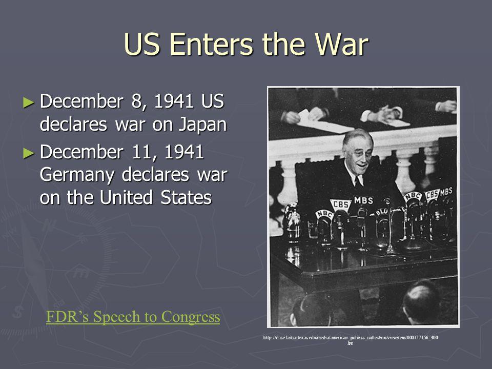 US Enters the War December 8, 1941 US declares war on Japan