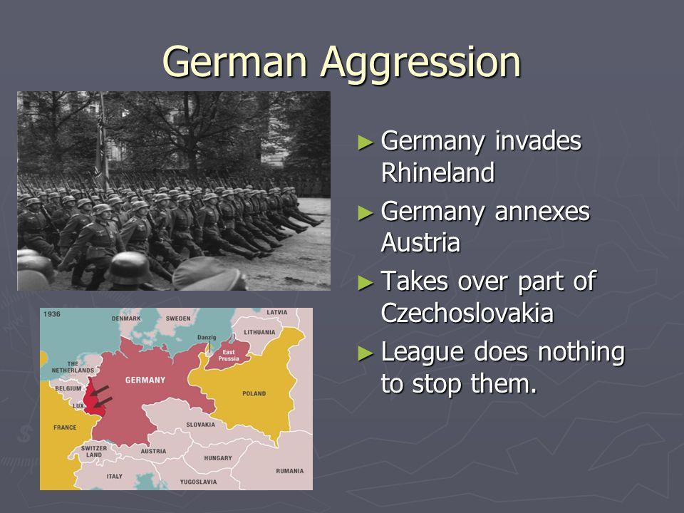 German Aggression Germany invades Rhineland Germany annexes Austria