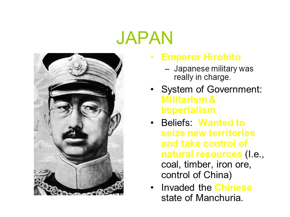 JAPAN Emperor Hirohito System of Government: Militarism & Imperialism