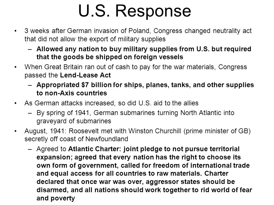 U.S. Response 3 weeks after German invasion of Poland, Congress changed neutrality act that did not allow the export of military supplies.