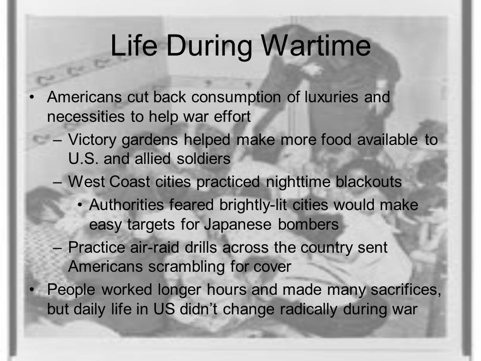 Life During Wartime Americans cut back consumption of luxuries and necessities to help war effort.