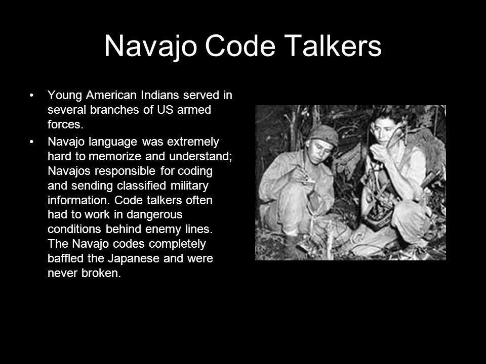 Navajo Code Talkers Young American Indians served in several branches of US armed forces.