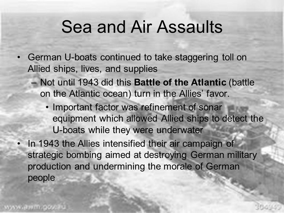 Sea and Air Assaults German U-boats continued to take staggering toll on Allied ships, lives, and supplies.