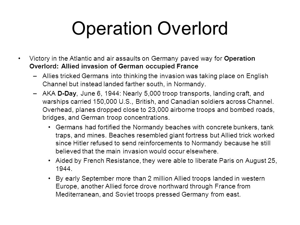 Operation Overlord Victory in the Atlantic and air assaults on Germany paved way for Operation Overlord: Allied invasion of German occupied France.