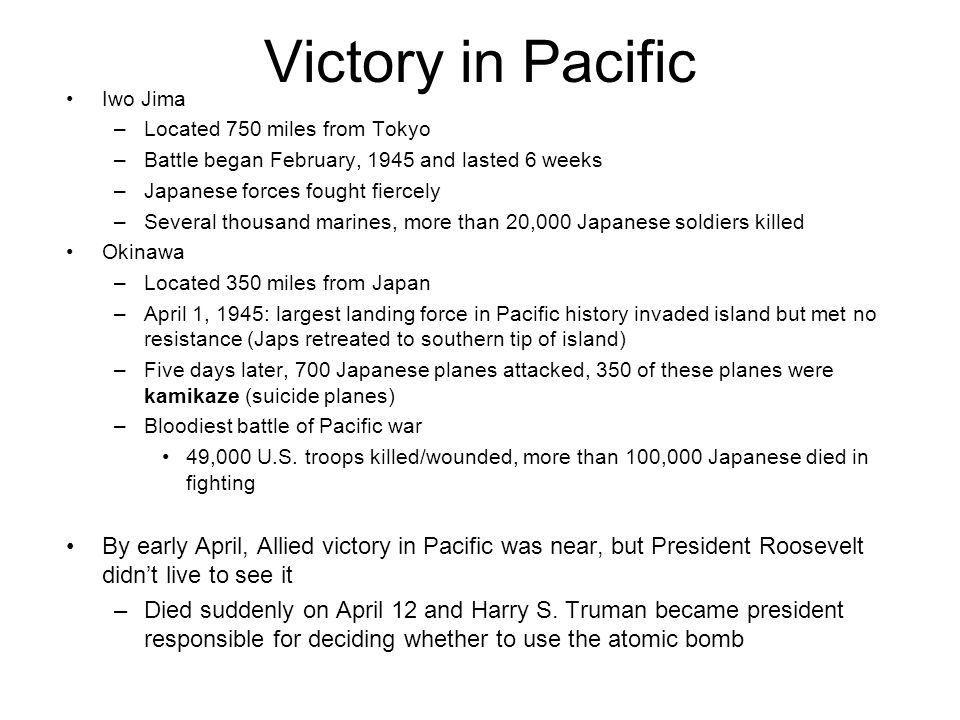 Victory in Pacific Iwo Jima. Located 750 miles from Tokyo. Battle began February, 1945 and lasted 6 weeks.