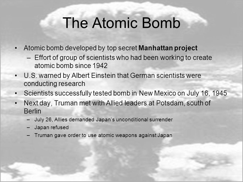 The Atomic Bomb Atomic bomb developed by top secret Manhattan project