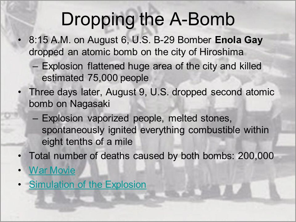 Dropping the A-Bomb 8:15 A.M. on August 6, U.S. B-29 Bomber Enola Gay dropped an atomic bomb on the city of Hiroshima.