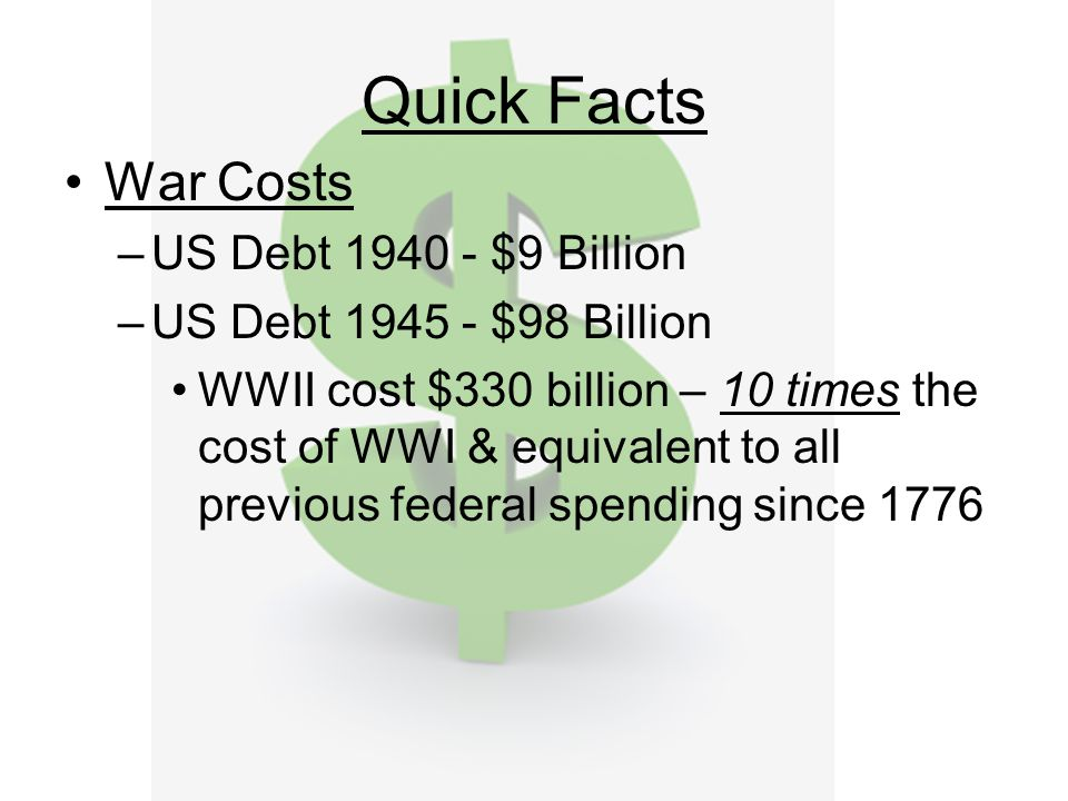 Quick Facts War Costs US Debt 1940 - $9 Billion