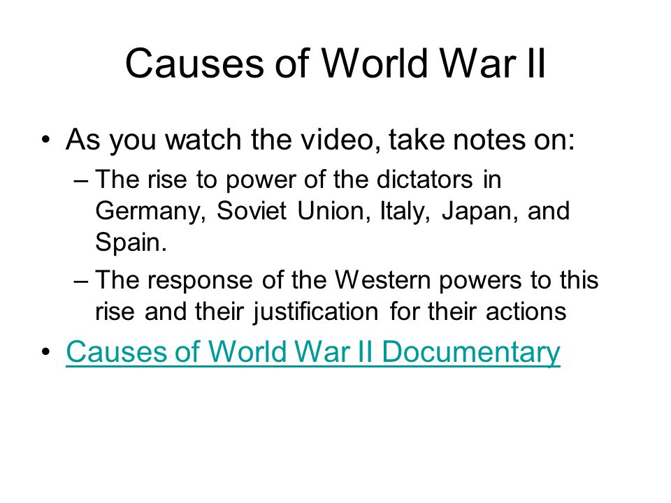 Causes of World War II As you watch the video, take notes on: