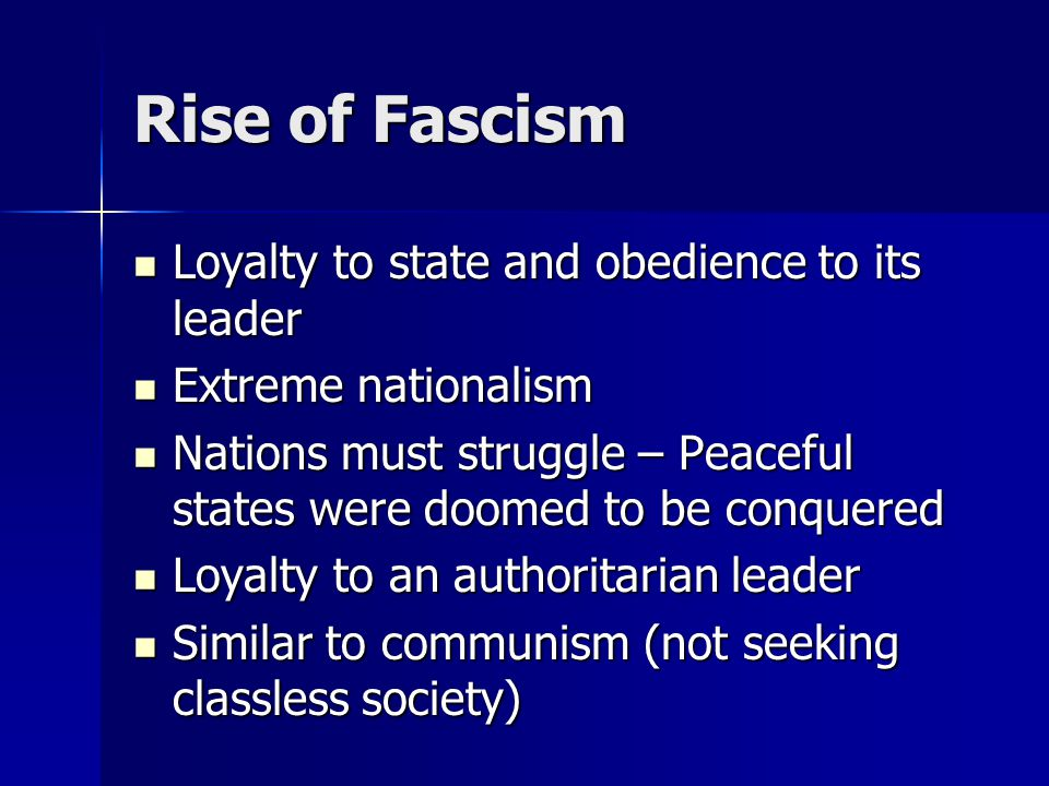 Rise of Fascism Loyalty to state and obedience to its leader