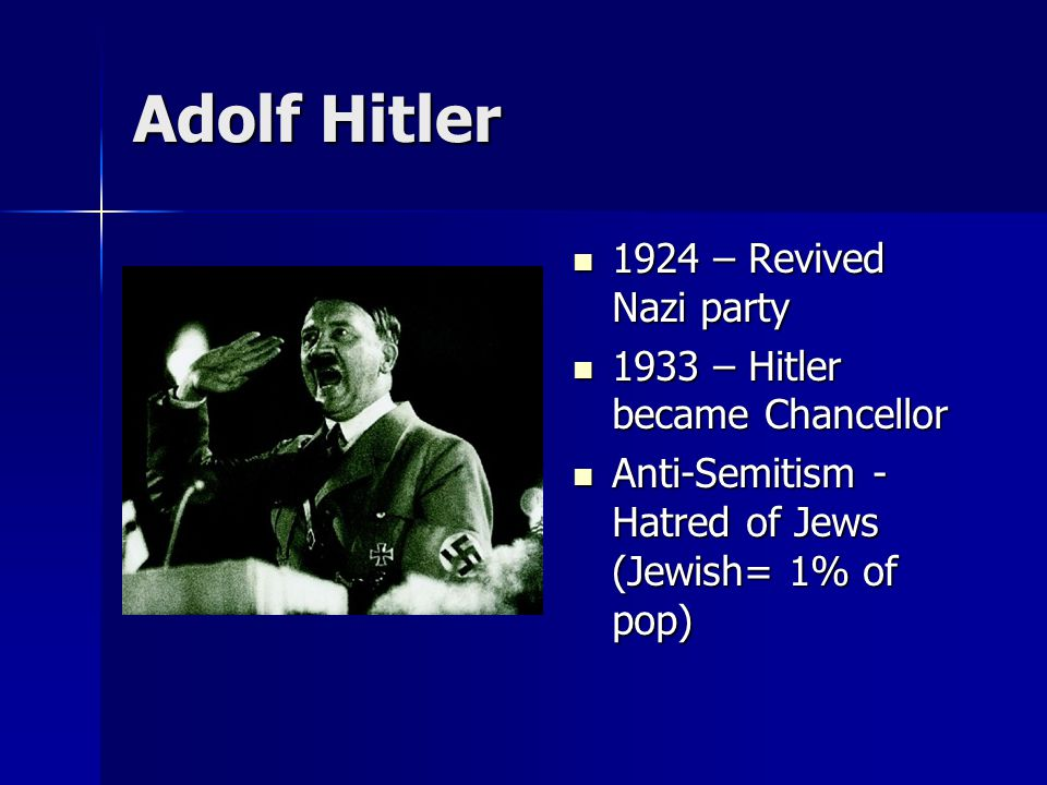 Adolf Hitler 1924 – Revived Nazi party 1933 – Hitler became Chancellor