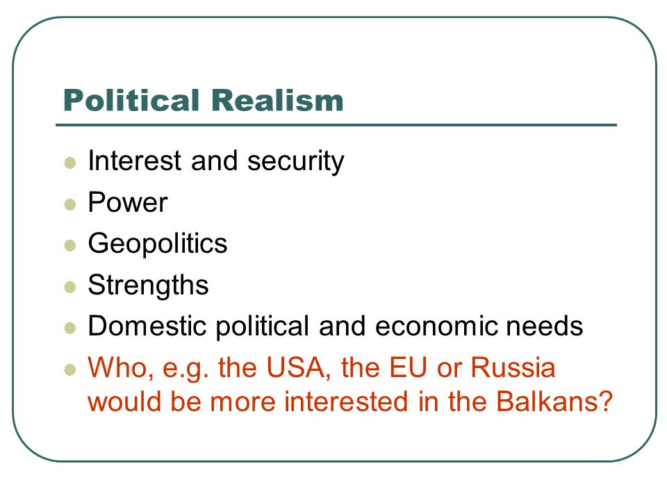 Political Realism Interest and security Power Geopolitics Strengths
