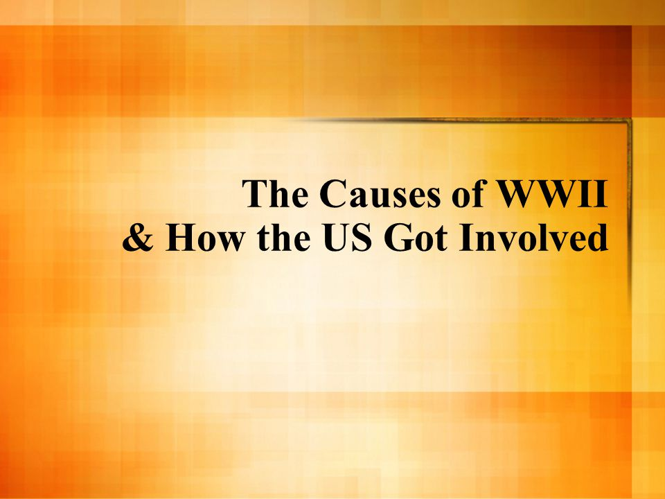The Causes of WWII & How the US Got Involved