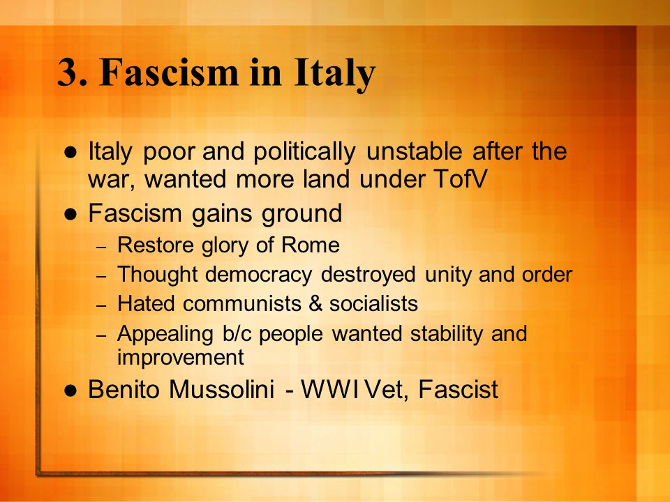 3. Fascism in Italy Italy poor and politically unstable after the war, wanted more land under TofV.