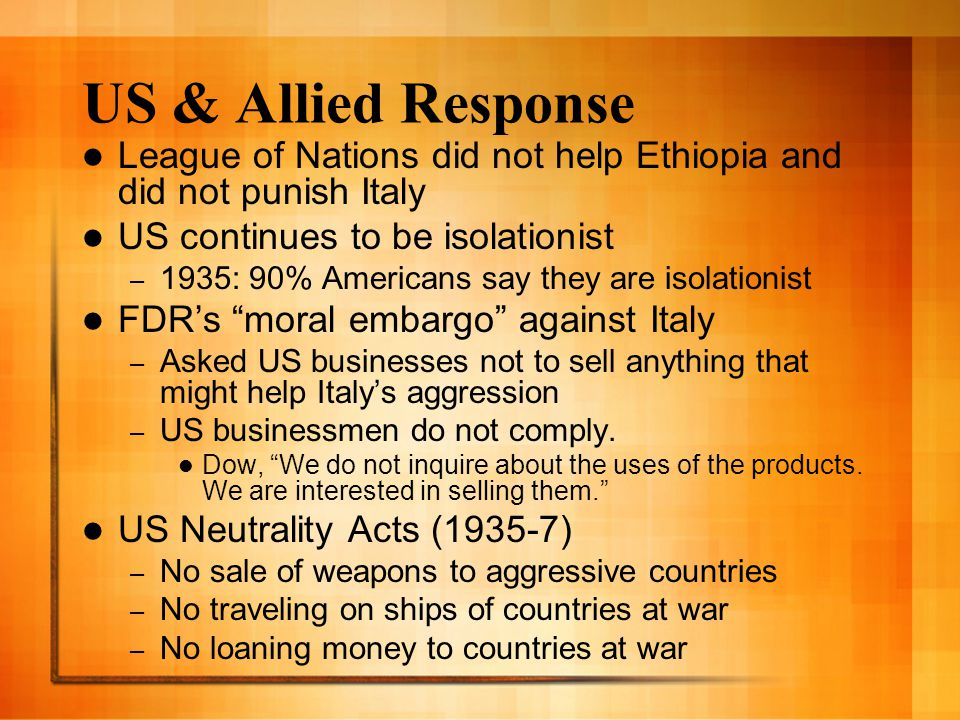 US & Allied Response League of Nations did not help Ethiopia and did not punish Italy. US continues to be isolationist.