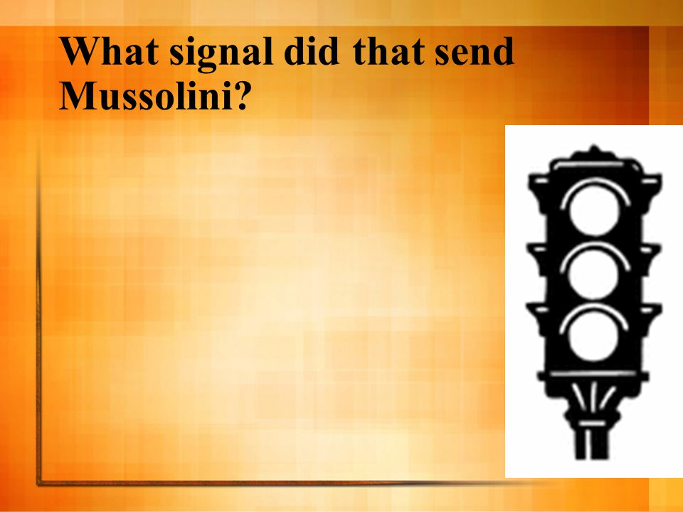 What signal did that send Mussolini