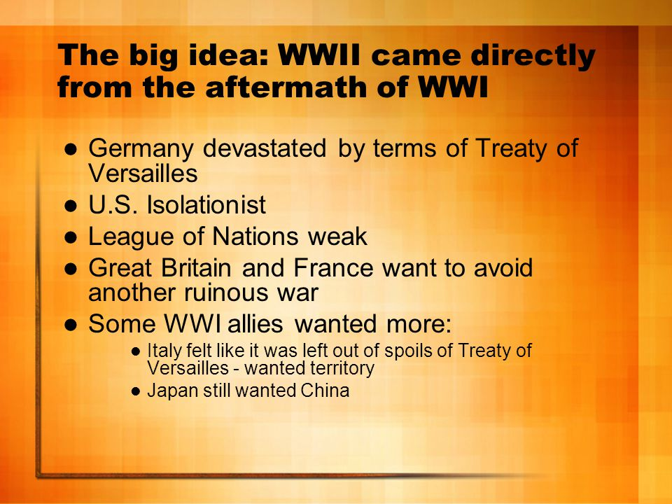 The big idea: WWII came directly from the aftermath of WWI